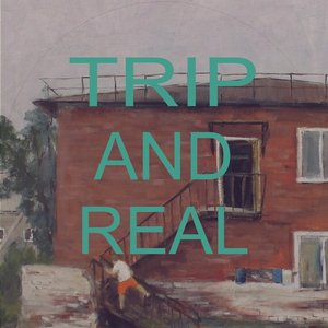 Trip and Real